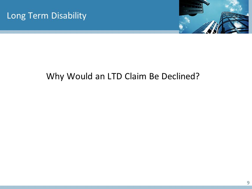9 Long Term Disability Why Would an LTD Claim Be Declined