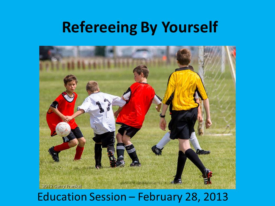 Refereeing By Yourself Education Session – February 28, 2013