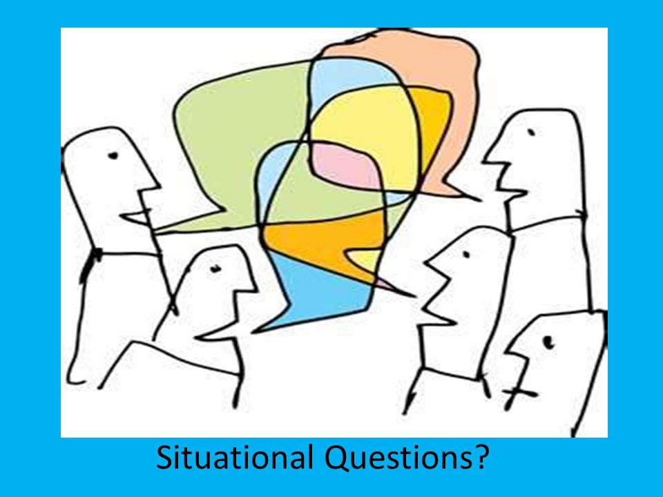 Situational Questions?