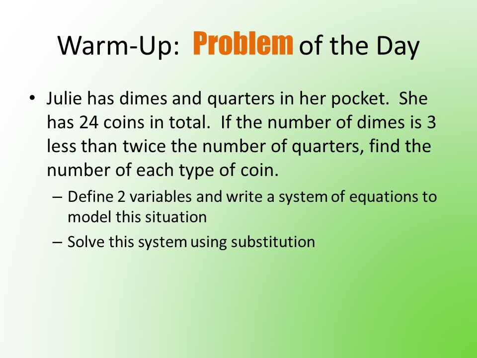 Warm-Up: Problem of the Day Julie has dimes and quarters in her pocket.