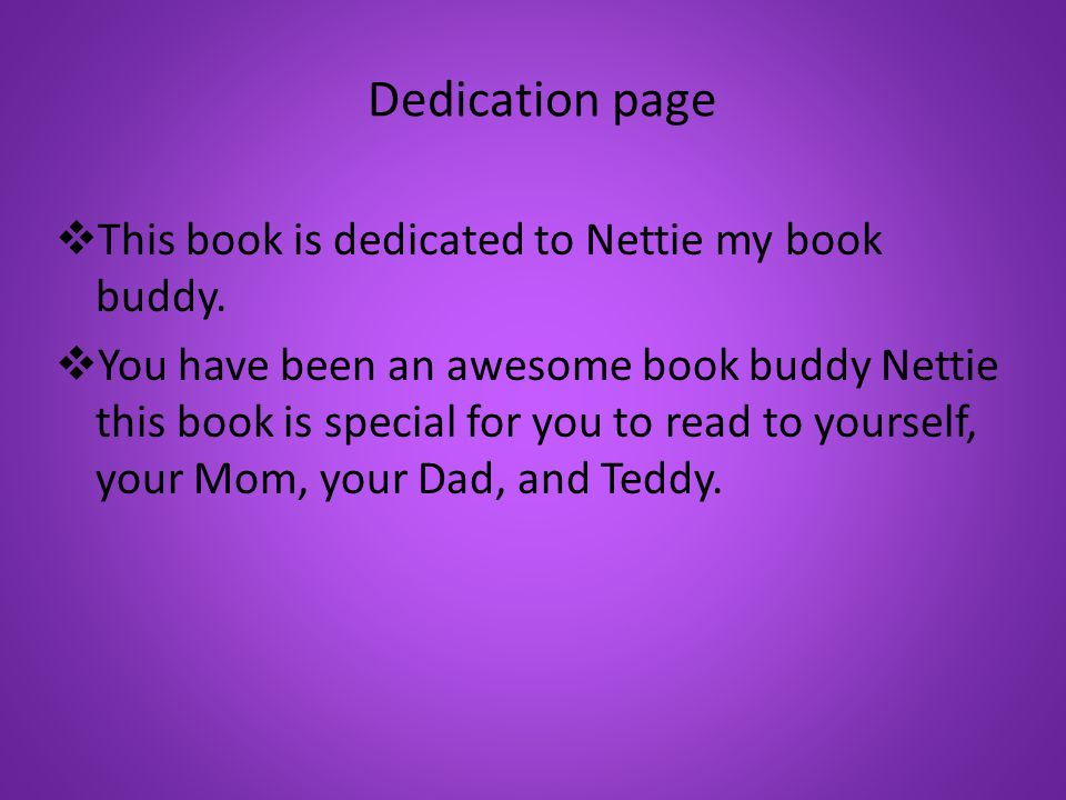Dedication page  This book is dedicated to Nettie my book buddy.