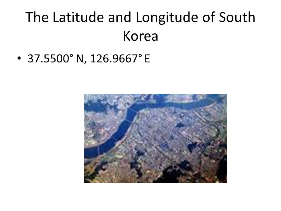The Latitude and Longitude of South Korea 37.5500° N, 126.9667° E