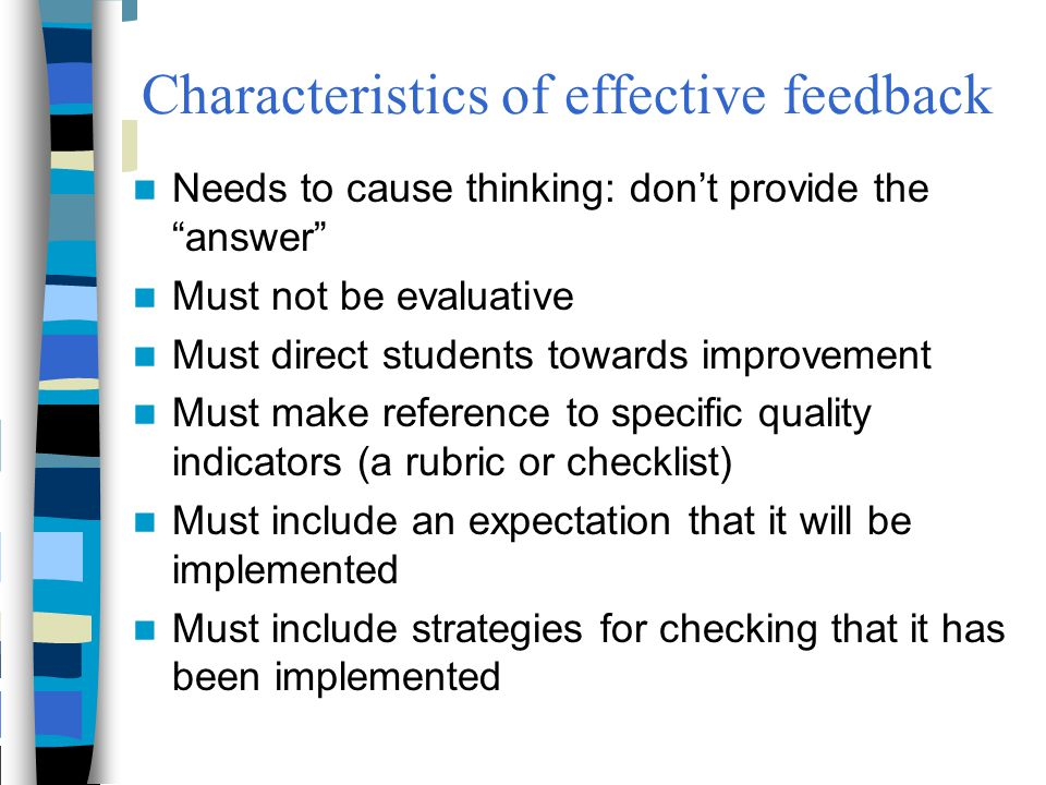 """Characteristics of effective feedback Needs to cause thinking: don't provide the """"answer"""" Must not be evaluative Must direct students towards improvem"""