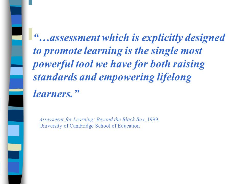 """""""…assessment which is explicitly designed to promote learning is the single most powerful tool we have for both raising standards and empowering lifel"""