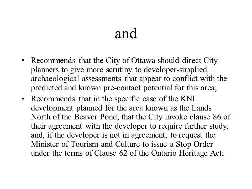 and Recommends that the City of Ottawa should direct City planners to give more scrutiny to developer-supplied archaeological assessments that appear