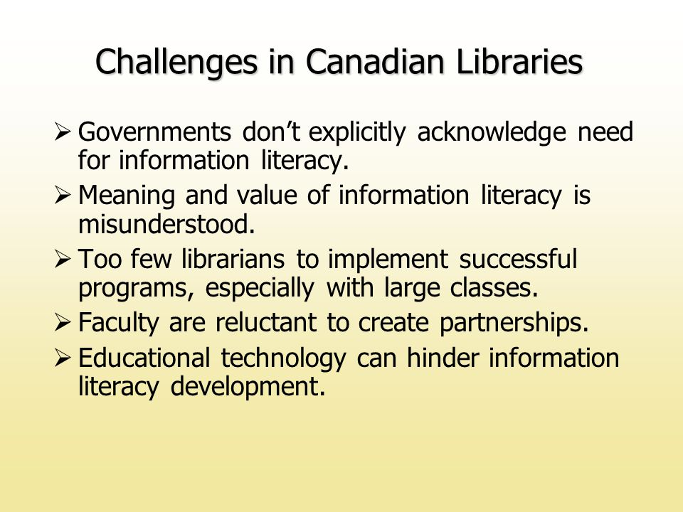 Challenges in Canadian Libraries  Governments don't explicitly acknowledge need for information literacy.