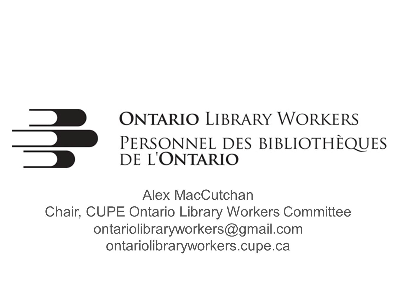 Alex MacCutchan Chair, CUPE Ontario Library Workers Committee ontariolibraryworkers@gmail.com ontariolibraryworkers.cupe.ca