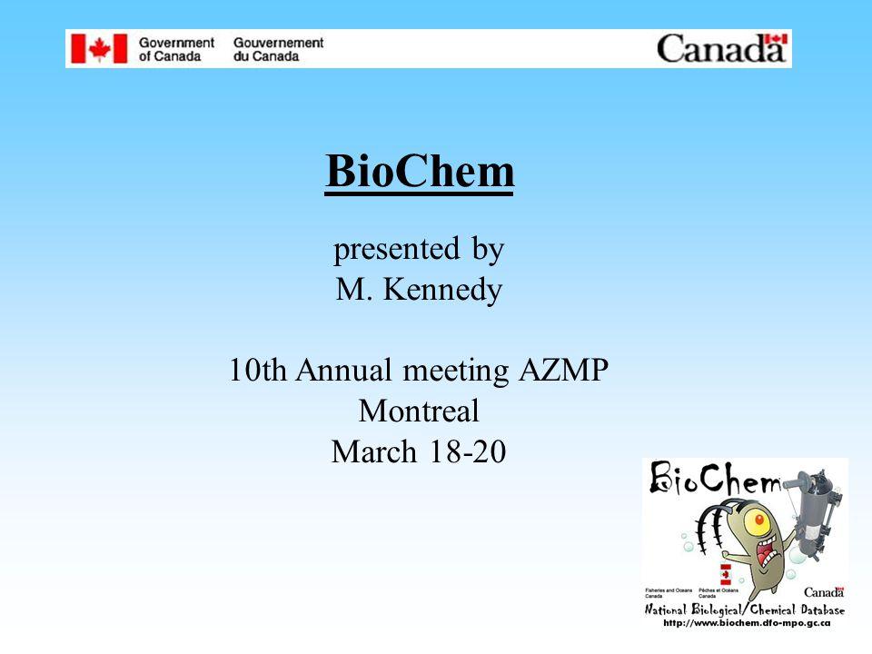 BioChem presented by M. Kennedy 10th Annual meeting AZMP Montreal March 18-20