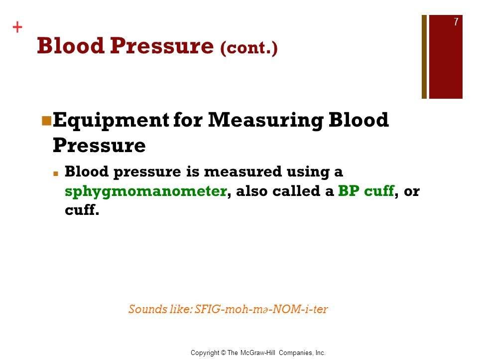 Copyright © The McGraw-Hill Companies, Inc. + Blood Pressure (cont.) Equipment for Measuring Blood Pressure Blood pressure is measured using a sphygmo
