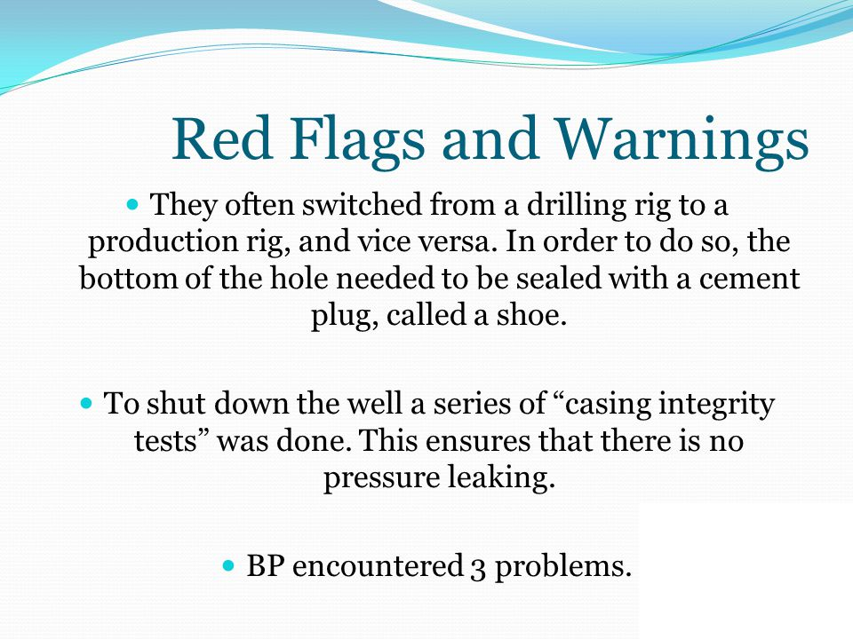 Red Flags and Warnings They often switched from a drilling rig to a production rig, and vice versa.