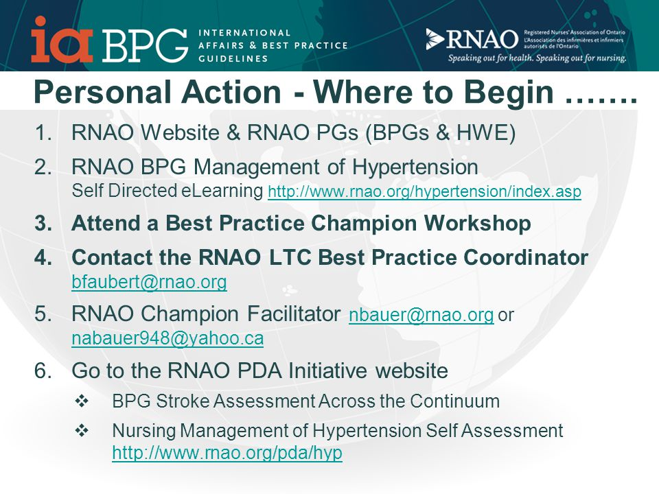 RNAO Best Practice Champion - Personal Action Plan Action or StrategyDesired OutcomeSuccess Indicator Key ResourceTarget Date 1 Speak to …….Have direction & know what to do next Draft Plan outlined Manager 1 week from today 2 Contact RNAO BP LTC Coordinator Discuss possible involvement with stroke care gap analysis Date for teleconference set Manager Bev Faubert 3 weeks from today 3 4 5 Personal Action Plan....