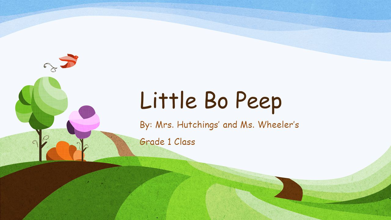 Little Bo Peep By: Mrs. Hutchings' and Ms. Wheeler's Grade 1 Class
