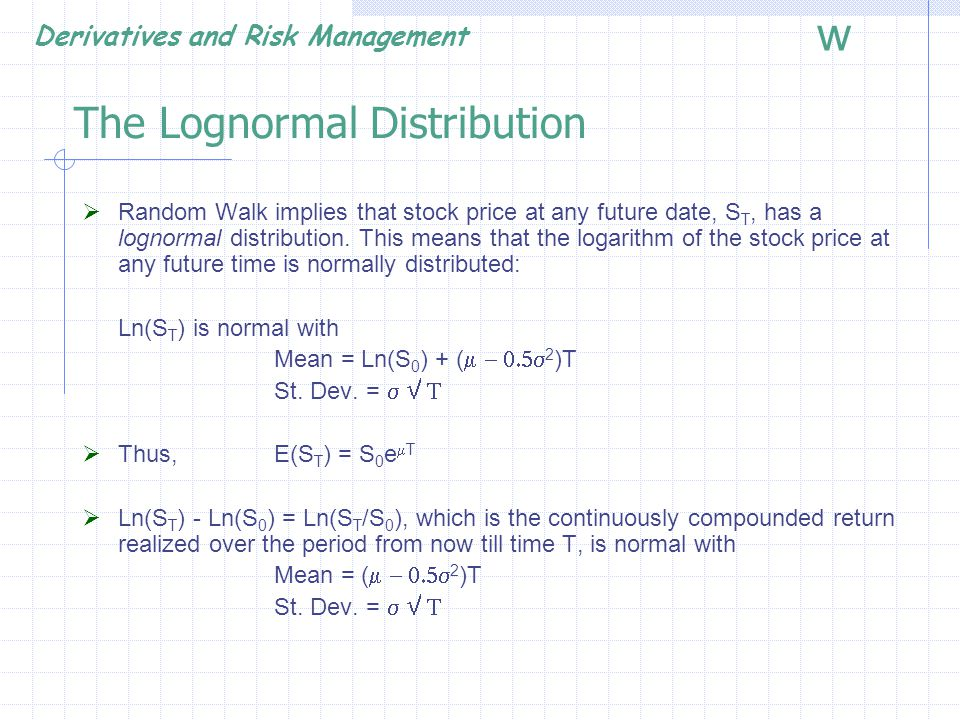 Derivatives and Risk Management w Known Dividend Amount  Break stock price into two components: S* + PV(div)  riskless component, PV(div), used to pay dividends during option life  risky component S*  Black-Scholes-Merton formula correct if S* = S – PV(div)  In previous example, assume firm pays one dividend of $0.5 in 3 months and $0.5 in 6 months S=100, X=100, T = 0.5, r = 5%,  = 20% PV(div) = 0.5 * e -.05 *.25 + 0.5 * e -0.5*.5 = 0.98 Revalue call using S* = $99.02  c = $6.32 (6.89 previously)