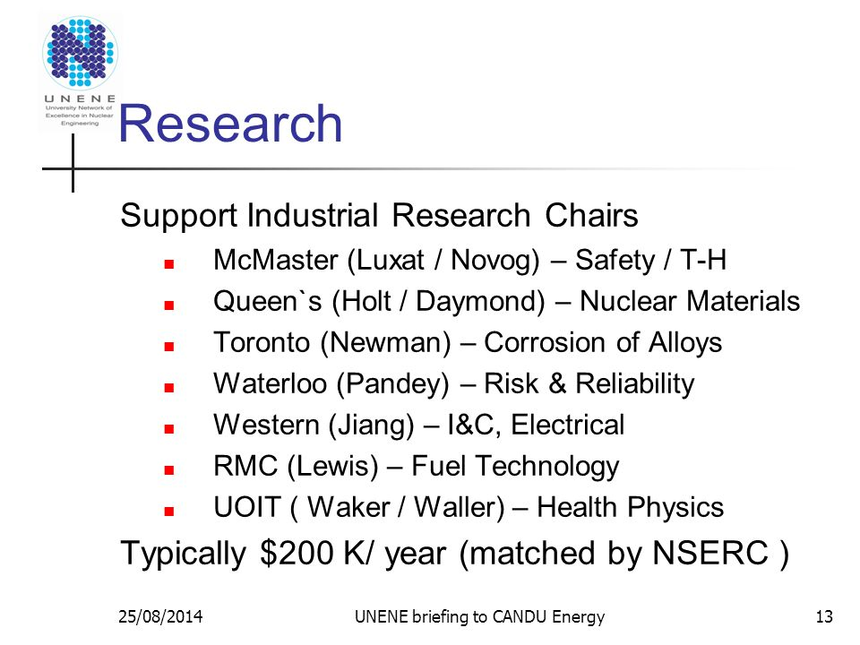 25/08/2014UNENE briefing to CANDU Energy Research Support Industrial Research Chairs McMaster (Luxat / Novog) – Safety / T-H Queen`s (Holt / Daymond)