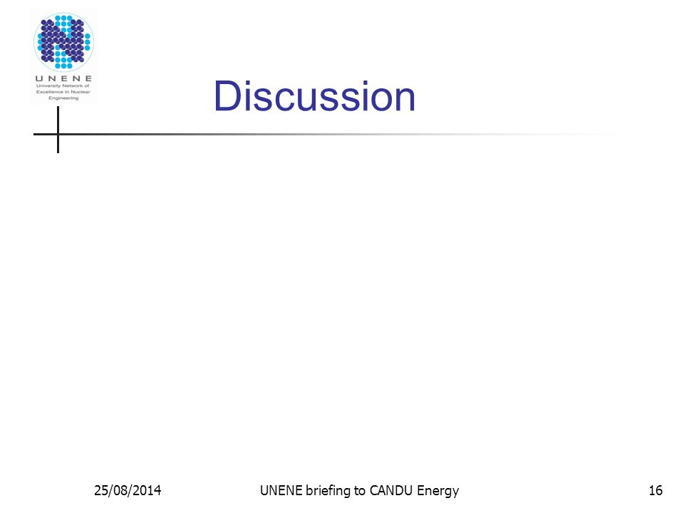 Discussion 25/08/2014UNENE briefing to CANDU Energy16