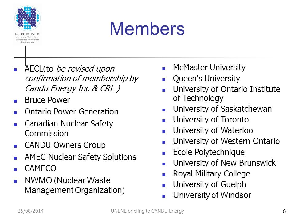 25/08/2014UNENE briefing to CANDU Energy Members AECL(to be revised upon confirmation of membership by Candu Energy Inc & CRL ) Bruce Power Ontario Po