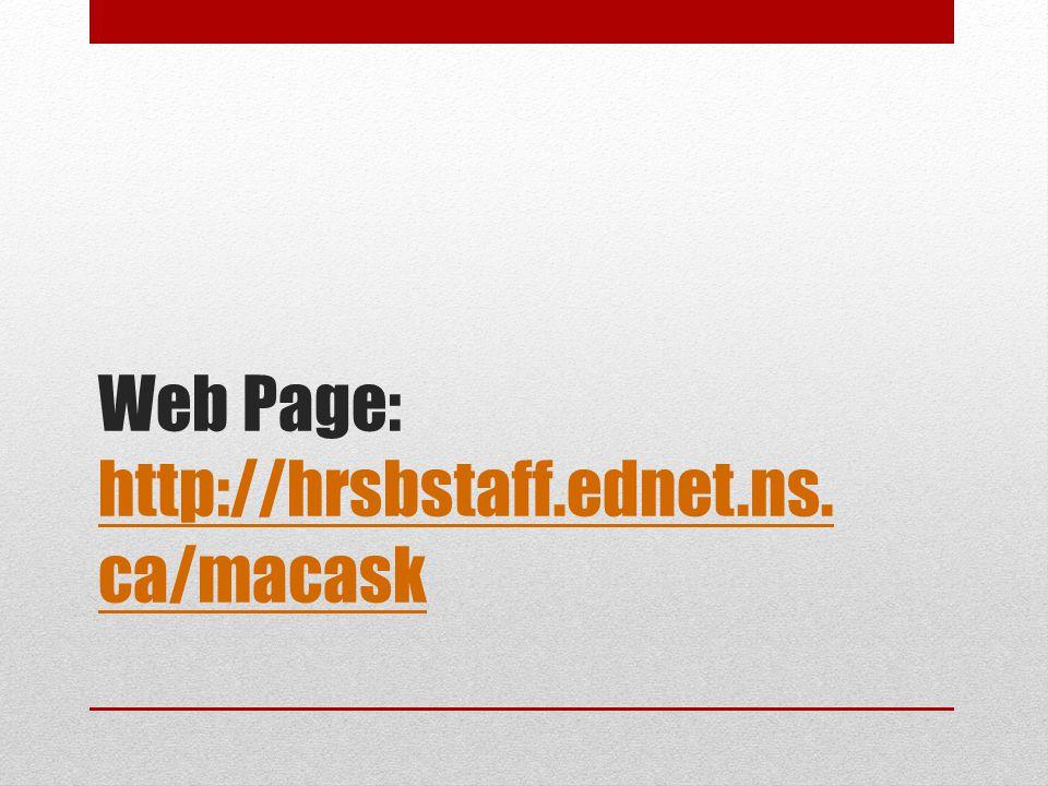 Web Page: http://hrsbstaff.ednet.ns. ca/macask http://hrsbstaff.ednet.ns. ca/macask
