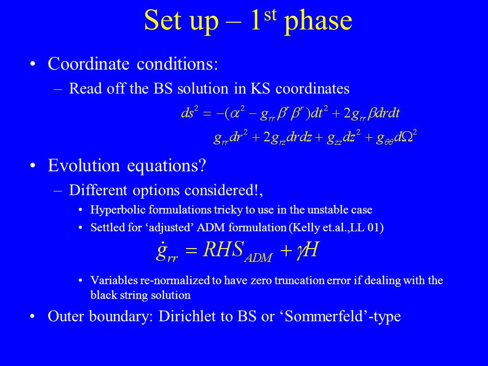 Set up – 1 st phase Coordinate conditions: –Read off the BS solution in KS coordinates Evolution equations.