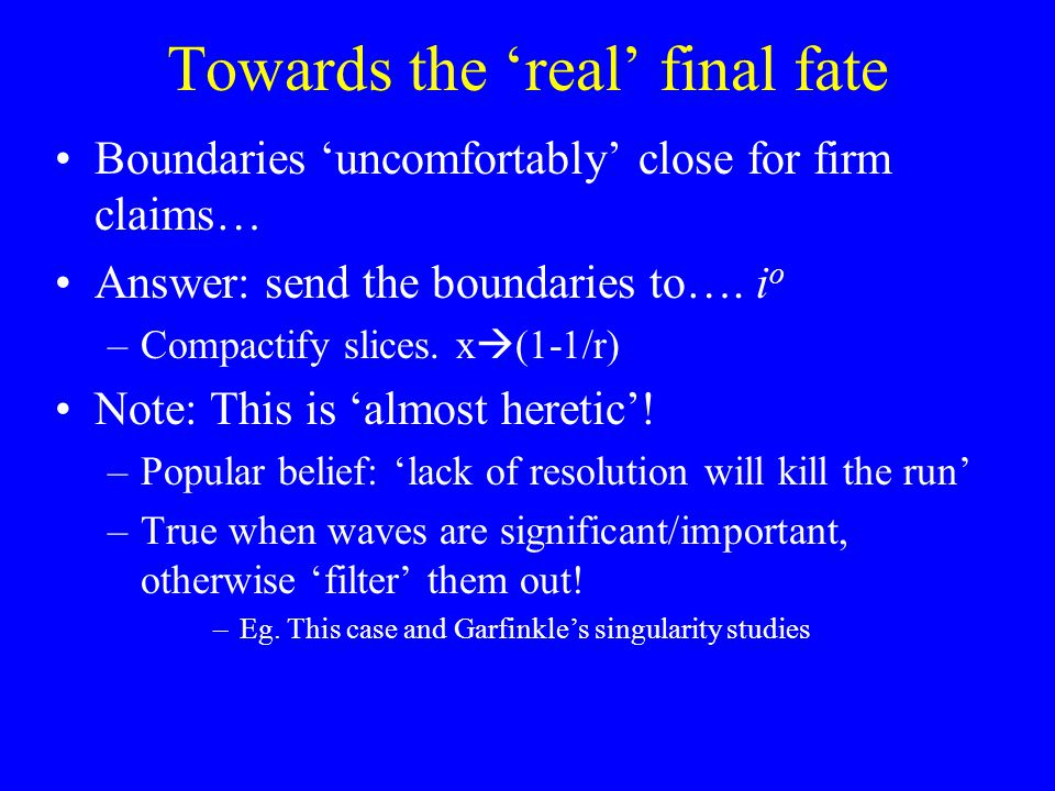 Towards the 'real' final fate Boundaries 'uncomfortably' close for firm claims… Answer: send the boundaries to….