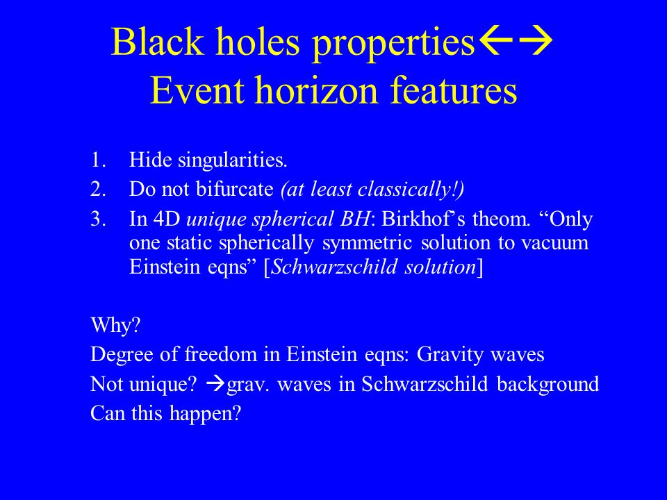Black holes properties  Event horizon features 1.Hide singularities.