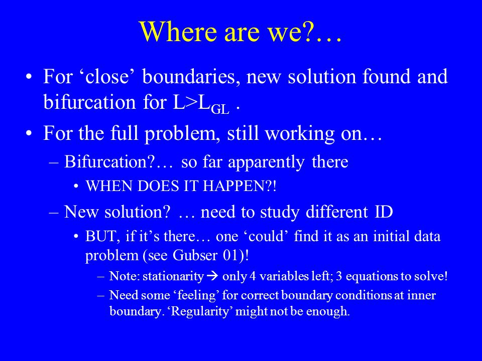 Where are we … For 'close' boundaries, new solution found and bifurcation for L>L GL.