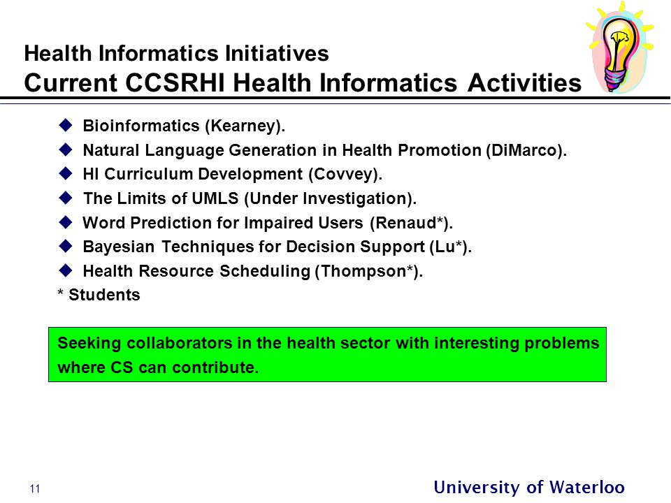 11 University of Waterloo Health Informatics Initiatives Current CCSRHI Health Informatics Activities  Bioinformatics (Kearney).