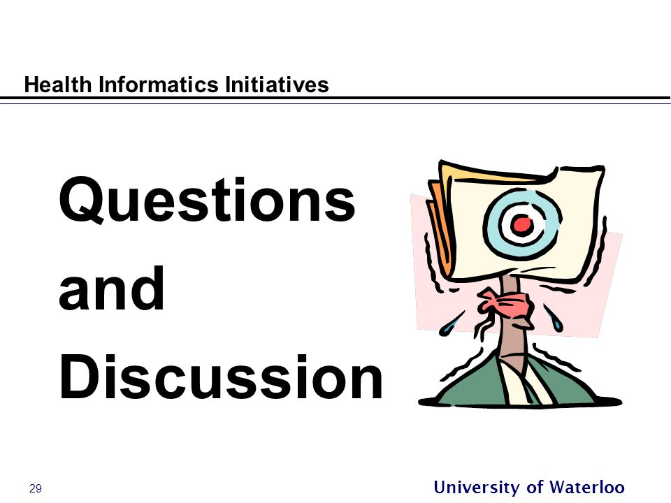 29 University of Waterloo Health Informatics Initiatives Questions and Discussion