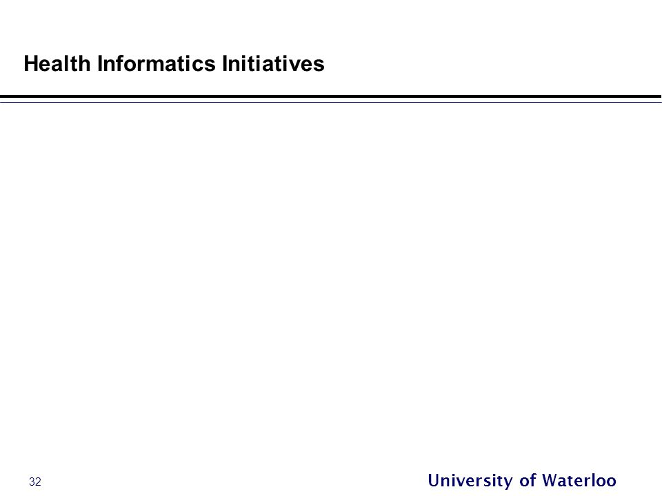 32 University of Waterloo Health Informatics Initiatives
