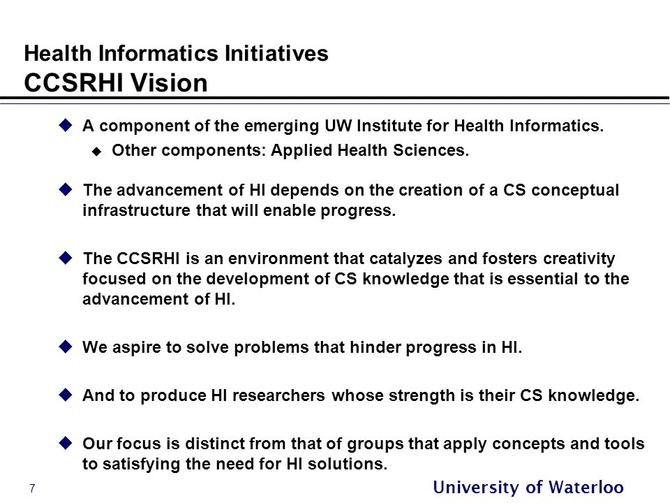 7 University of Waterloo Health Informatics Initiatives CCSRHI Vision  A component of the emerging UW Institute for Health Informatics.