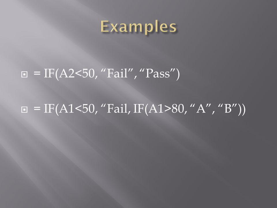  = IF(A2<50, Fail , Pass )  = IF(A1 80, A , B ))