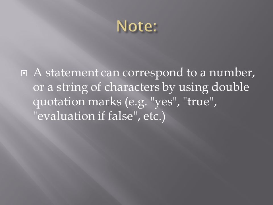  A statement can correspond to a number, or a string of characters by using double quotation marks (e.g.