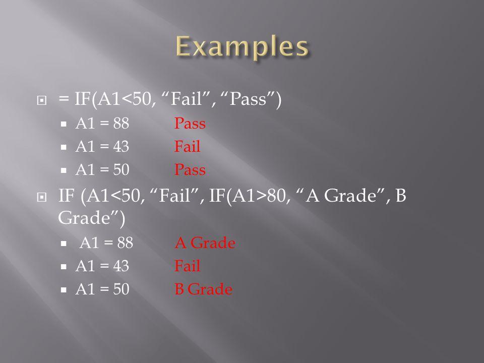  = IF(A1<50, Fail , Pass )  A1 = 88Pass  A1 = 43Fail  A1 = 50Pass  IF (A1 80, A Grade , B Grade )  A1 = 88A Grade  A1 = 43Fail  A1 = 50B Grade