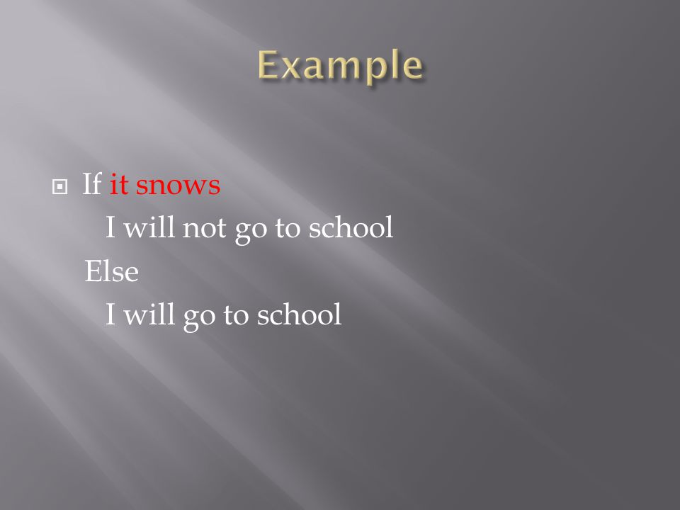  If it snows I will not go to school Else I will go to school