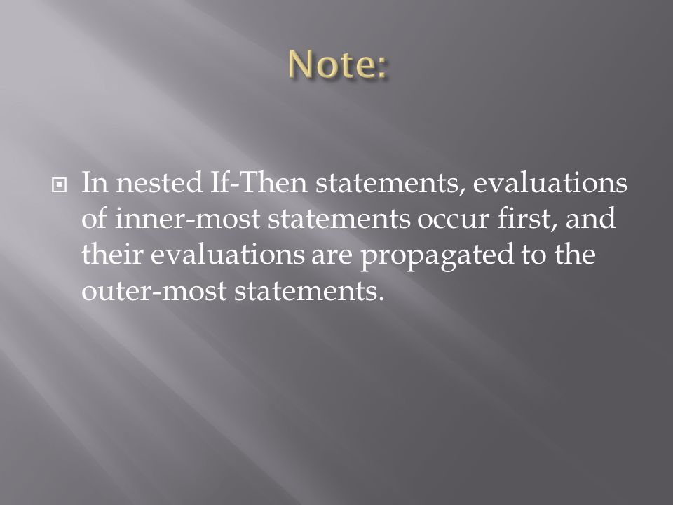  In nested If-Then statements, evaluations of inner-most statements occur first, and their evaluations are propagated to the outer-most statements.