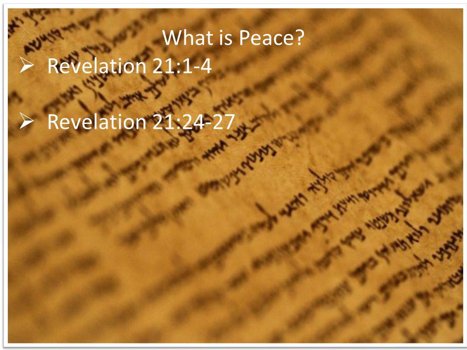 What is Peace?  Revelation 21:1-4  Revelation 21:24-27