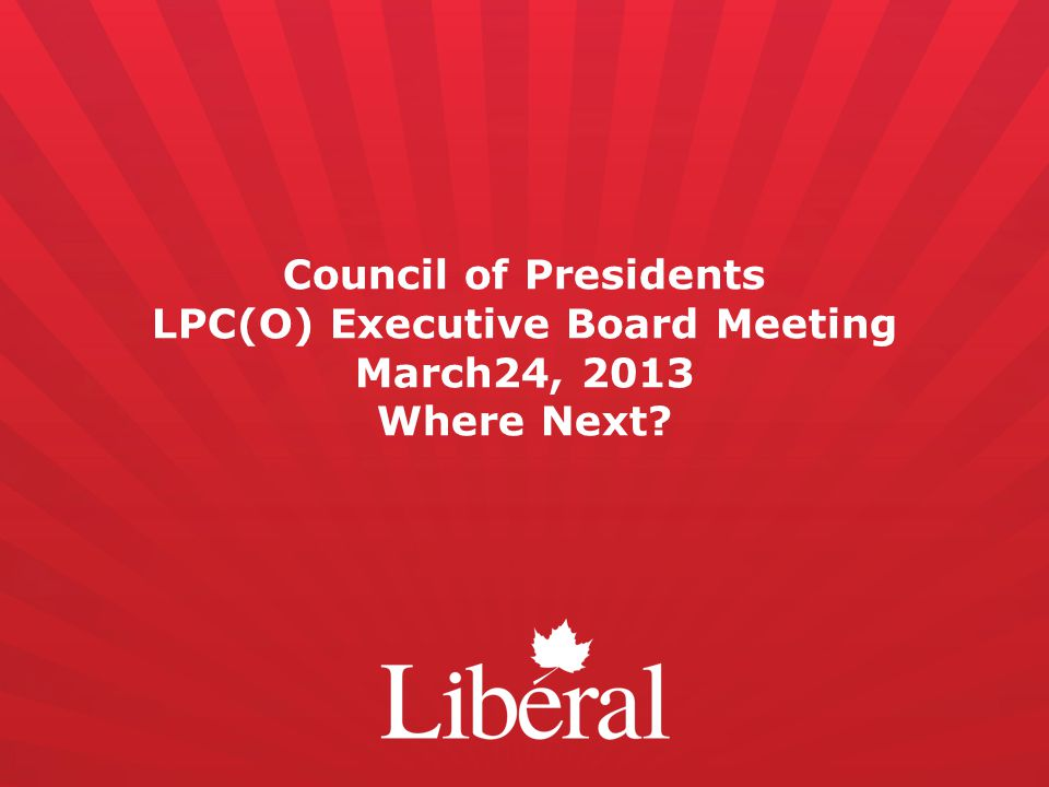 Council of Presidents LPC(O) Executive Board Meeting March24, 2013 Where Next