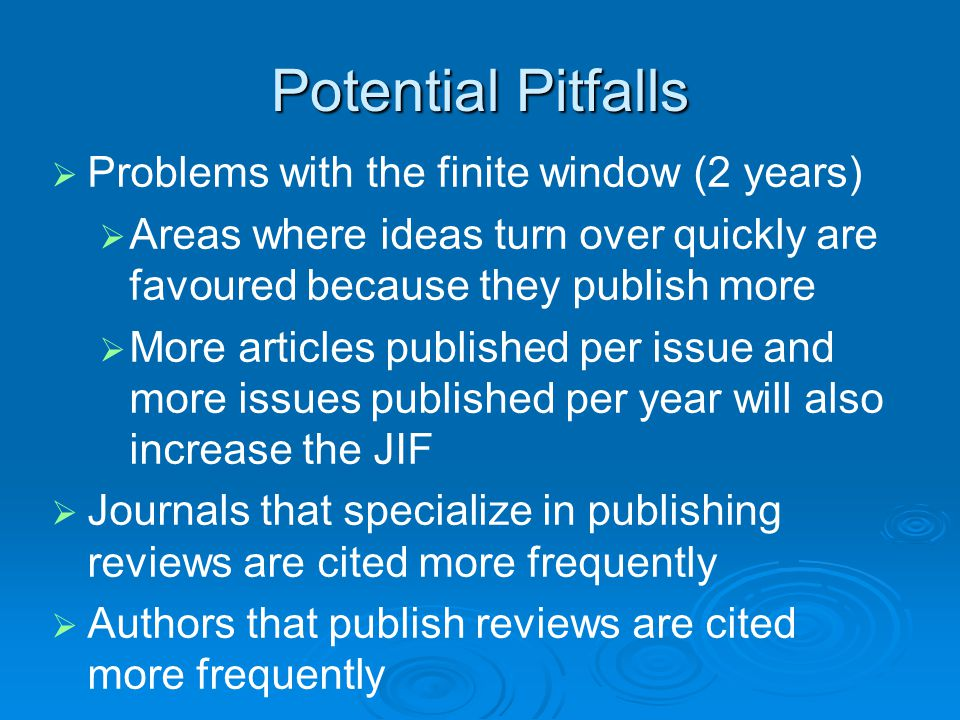 Potential Pitfalls   Problems with the finite window (2 years)   Areas where ideas turn over quickly are favoured because they publish more   Mo