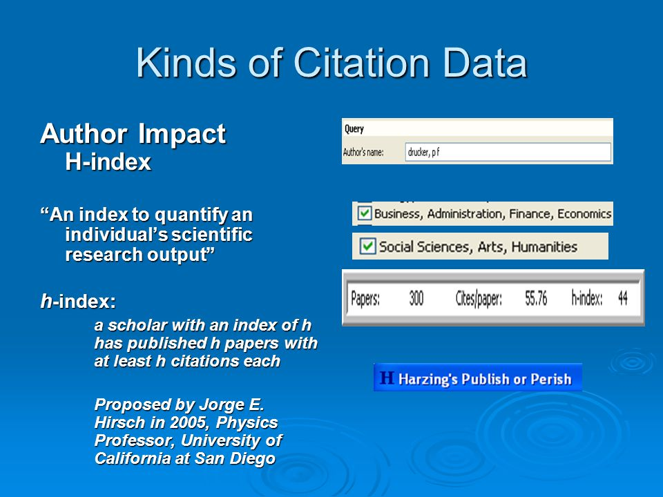 """Kinds of Citation Data Author Impact H-index """"An index to quantify an individual's scientific research output"""" h -index: a scholar with an index of h"""