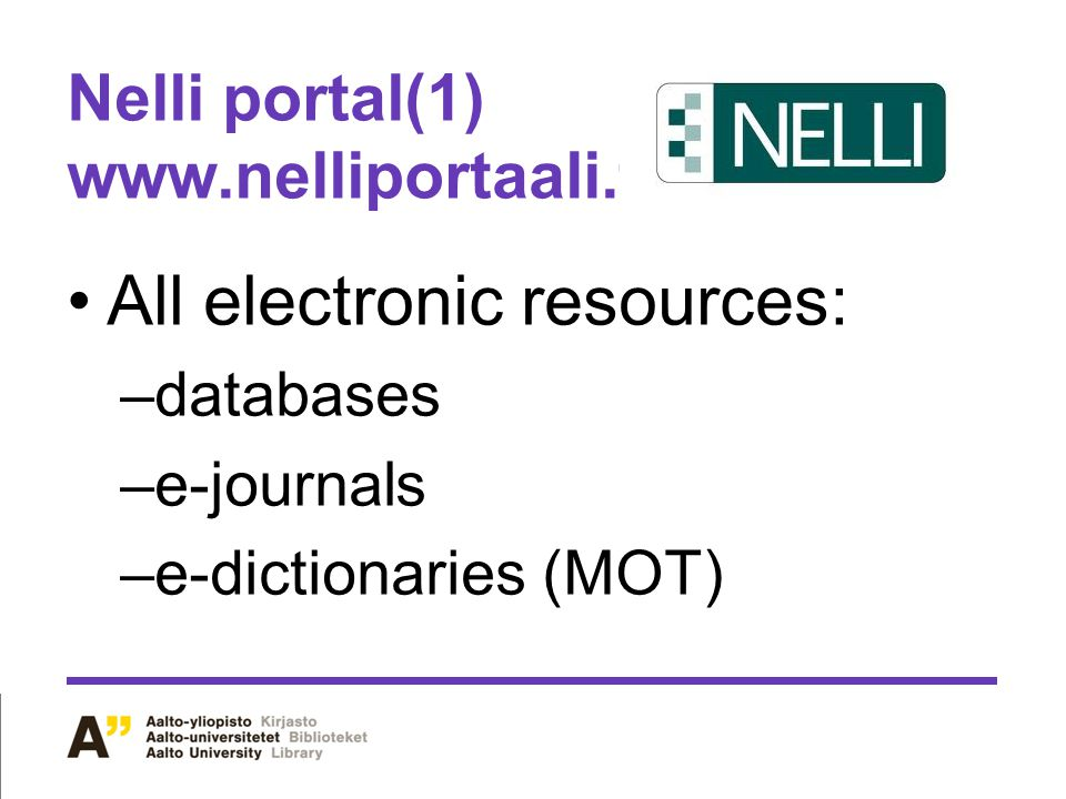 Nelli portal(1) www.nelliportaali.fi All electronic resources: –databases –e-journals –e-dictionaries (MOT)
