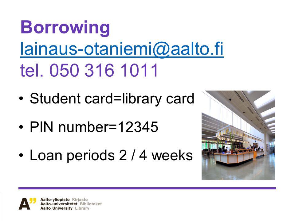 Borrowing lainaus-otaniemi@aalto.fi tel.