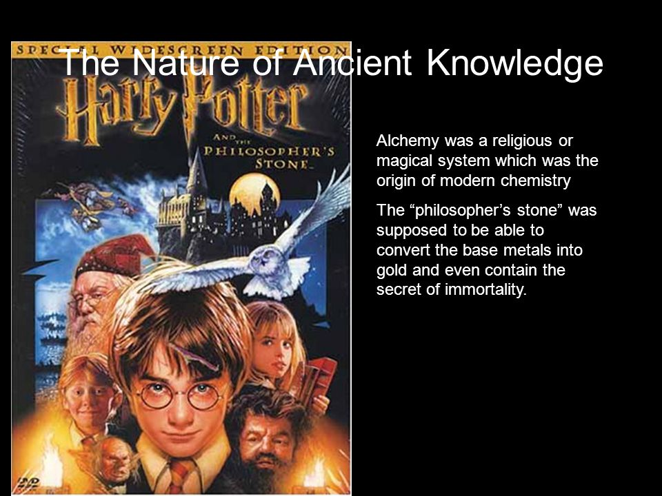 The Nature of Ancient Knowledge Alchemy was a religious or magical system which was the origin of modern chemistry The philosopher's stone was supposed to be able to convert the base metals into gold and even contain the secret of immortality.