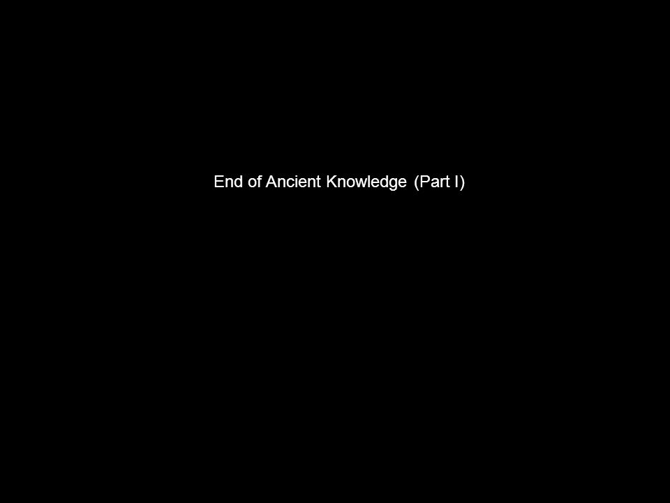 End of Ancient Knowledge (Part I)