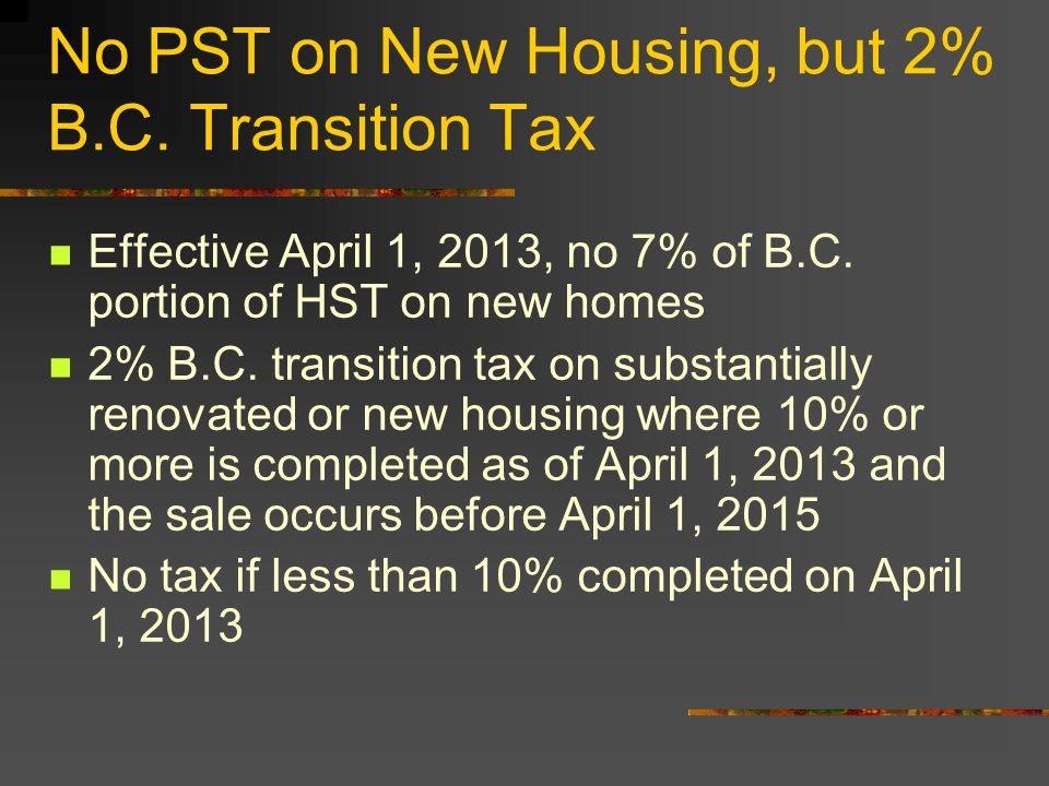 No PST on New Housing, but 2% B.C. Transition Tax Effective April 1, 2013, no 7% of B.C.