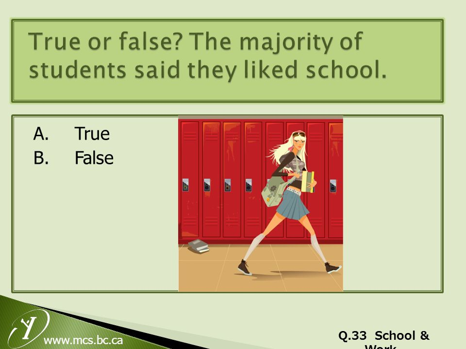www.mcs.bc.ca A. True B. False Q.33 School & Work
