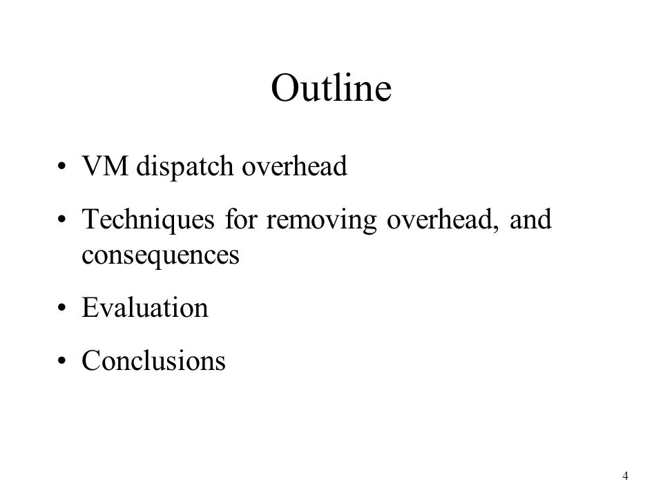 4 Outline VM dispatch overhead Techniques for removing overhead, and consequences Evaluation Conclusions
