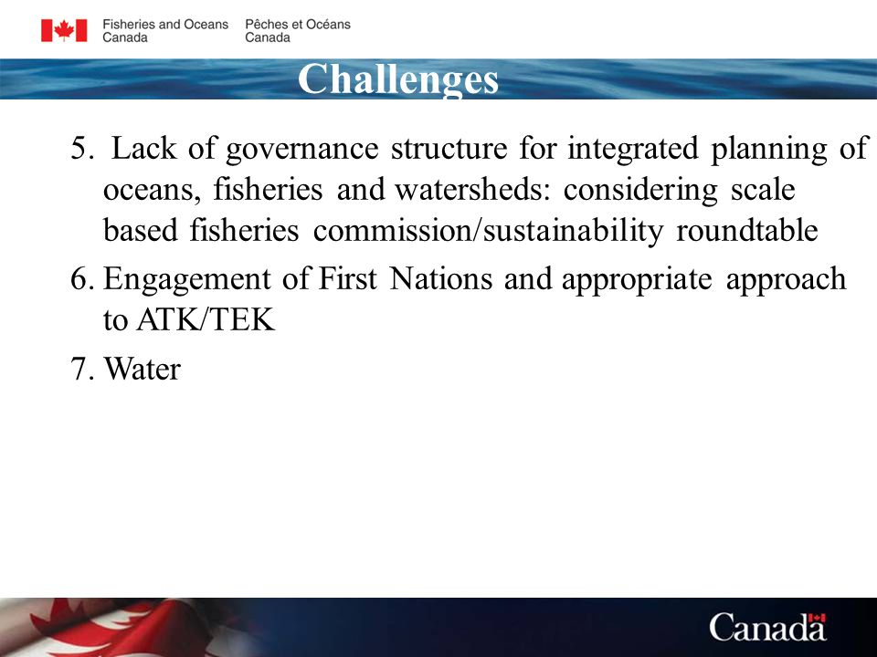 5. Lack of governance structure for integrated planning of oceans, fisheries and watersheds: considering scale based fisheries commission/sustainabili