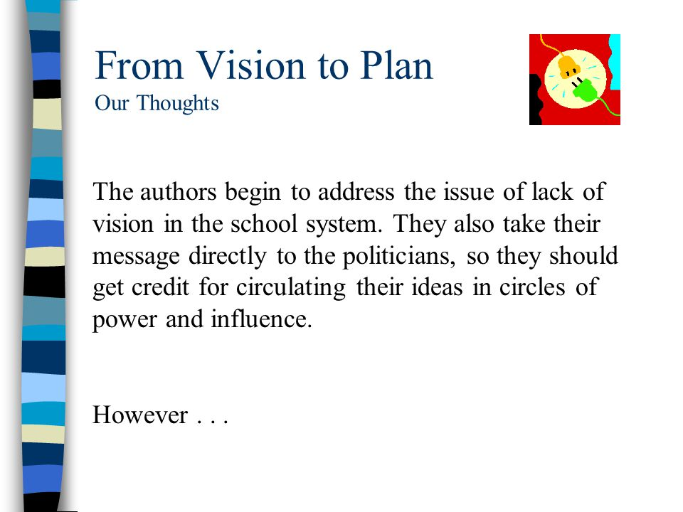 From Vision to Plan Our Thoughts The authors begin to address the issue of lack of vision in the school system.