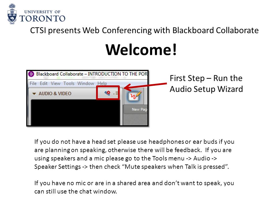 The blue microphone will display beside whomever is speaking 12 34 1 – The volume of your microphone 2 – The volume of your speakers 3 – The Talk button, click to activate your mic, click again to mute 4 – The Video button, click to activate your webcam Communicating in Collaborate