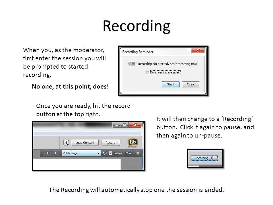 Recording When you, as the moderator, first enter the session you will be prompted to started recording.