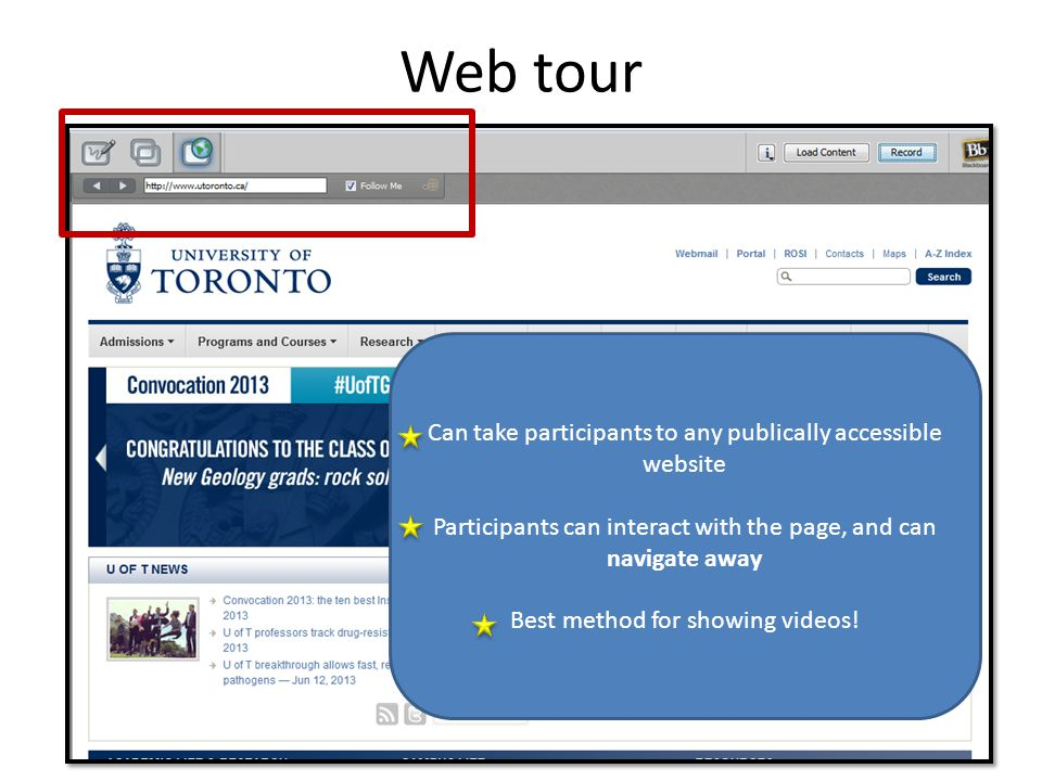Web tour Can take participants to any publically accessible website Participants can interact with the page, and can navigate away Best method for showing videos!